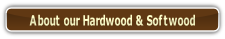 About our Hardwood & Softwood.